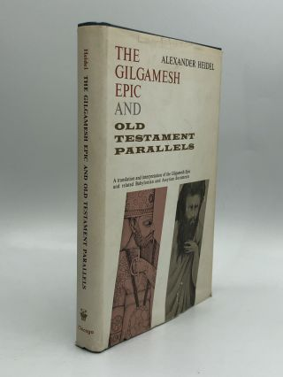 THE GILGAMESH EPIC AND OLD TESTAMENT PARALLELS. Alexander Heidel