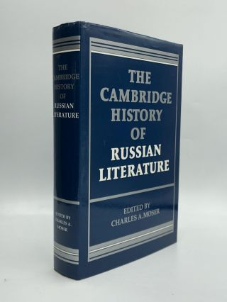 THE CAMBRIDGE HISTORY OF RUSSIAN LITERATURE. Charles A. Moser
