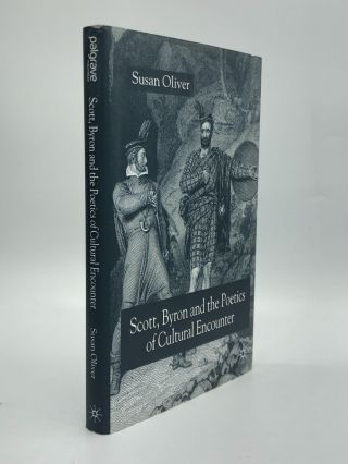 SCOTT, BYRON AND THE POETICS OF CULTURAL ENCOUNTER. Susan Oliver