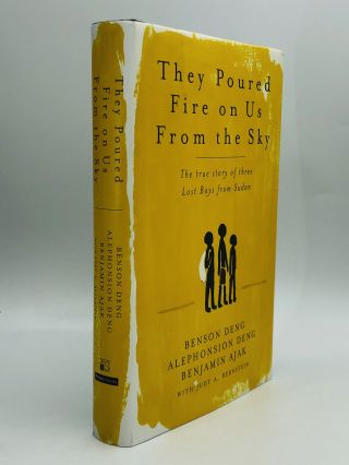 THEY POURED FIRE ON US FROM THE SKY: The True Story of Three Lost Boys from Sudan. Benson Deng,...