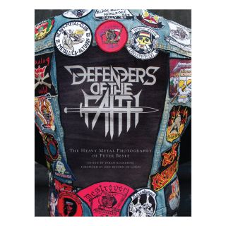DEFENDERS OF THE FAITH: The Heavy Metal Photography of Peter Beste. Edited by Johan Kugelberg....