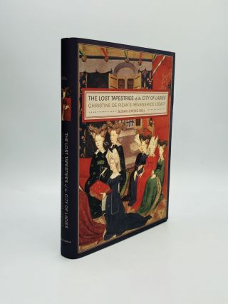 THE LOST TAPESTRIES OF THE CITY OF LADIES: Christine de Pizan's Renaissance Legacy. Susan Groag Bell