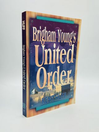 BRIGHAM YOUNG'S UNITED ORDER: A Contextual Interpretation. Kent Huff