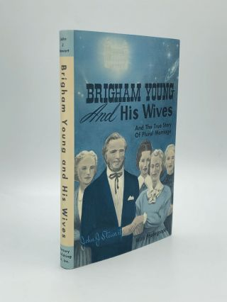 BRIGHAM YOUNG AND HIS WIVES and The True Story of Plural Marriage. John J. Stewart
