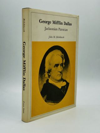 GEORGE MIFFLIN DALLAS: Jacksonian Patrician. John M. Belohlavek