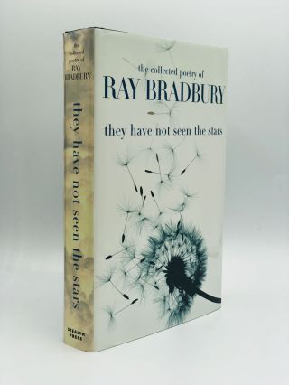 THEY HAVE NOT SEEN THE STARS: The Collected Poetry of Ray Bradbury. Ray Bradbury