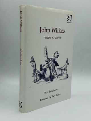 JOHN WILKES: The Lives of a Libertine. John Sainsbury