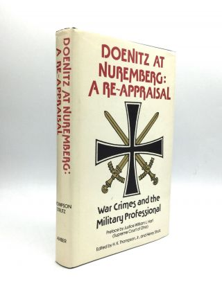 DOENITZ AT NUREMBERG: A Re-Appraisal, War Crimes and the Military Professional. H. K. Thompson,...
