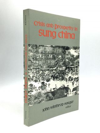 CRISIS AND PROSPERITY IN SUNG CHINA. John Winthrop Haeger