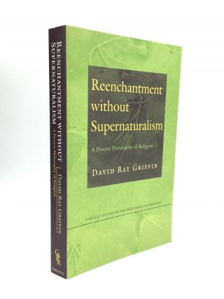REENCHANTMENT WITHOUT SUPERNATURALISM: A Process Philosophy of Religion. David Ray Griffin