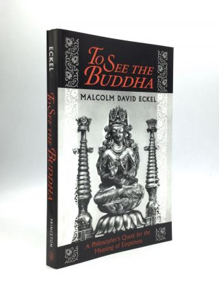 TO SEE THE BUDDHA: A Philosopher's Quest for the Meaning of Emptiness. Malcolm David Eckel