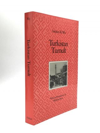 TURKISTAN TUMULT, With an Introduction by William Drew. Aitchen K. Wu