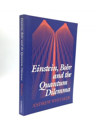 EINSTEIN, BOHR AND THE QUANTUM DILEMMA. Andrew Whitaker
