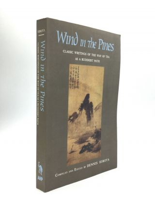 WIND IN THE PINES: Classic Writings of the Way of Tea as a Buddhist Path. Dennis Hirota