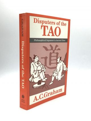 DISPUTERS OF THE TAO: Philosophical Argument in Ancient China. A. C. Graham