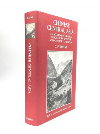 CHINESE CENTRAL ASIA: An Account of Travels in Northern Kashmir and Chinese Turkestan. C. P. Skrine