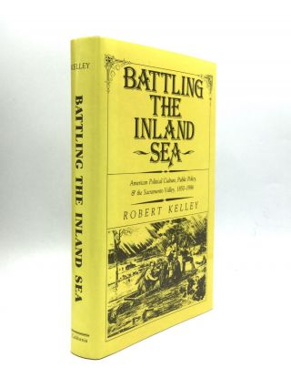 BATTLING THE INLAND SEA: American Political Culture, Public Policy, and the Sacramento Valley,...