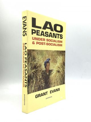 LAO PEASANTS UNDER SOCIALISM AND POST-SOCIALISM. Grant Evans