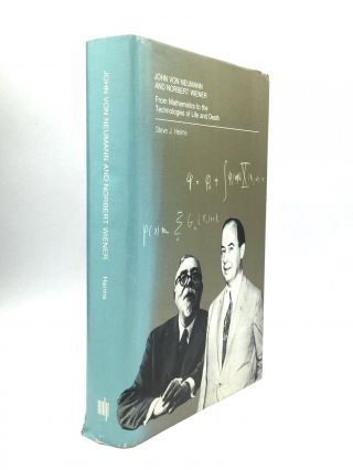 JOHN VON NEUMANN AND NORBERT WIENER: From Mathematics to the Technologies of Life and Death....