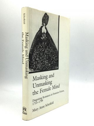 MASKING AND UNMASKING THE FEMALE MIND: Disguising Romances in Feminine Fiction, 1713-1799. Mary...