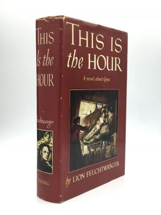 THIS IS THE HOUR: Translated by H.T. Lowe-Porter and Frances Fawcett. Lion Feuchtwanger