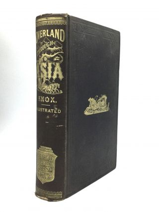 OVERLAND THROUGH ASIA. Pictures of Siberian, Chinese, and Tartar Life. Thomas W. Knox