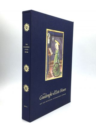 THE GUALENGHI-D'ESTE HOURS: Art and Devotion in Renaissance Ferrara. Kurt Barstow