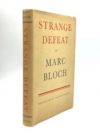 STRANGE DEFEAT: A Statement of Evidence Written in 1940. Marc Bloch